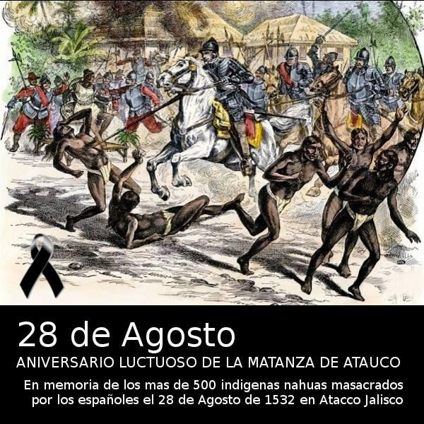 En memoria de los mas de 500 indígenas nahuas masacrados por los españoles el 28 de Agosto de 1532 en Atacco Jalisco.